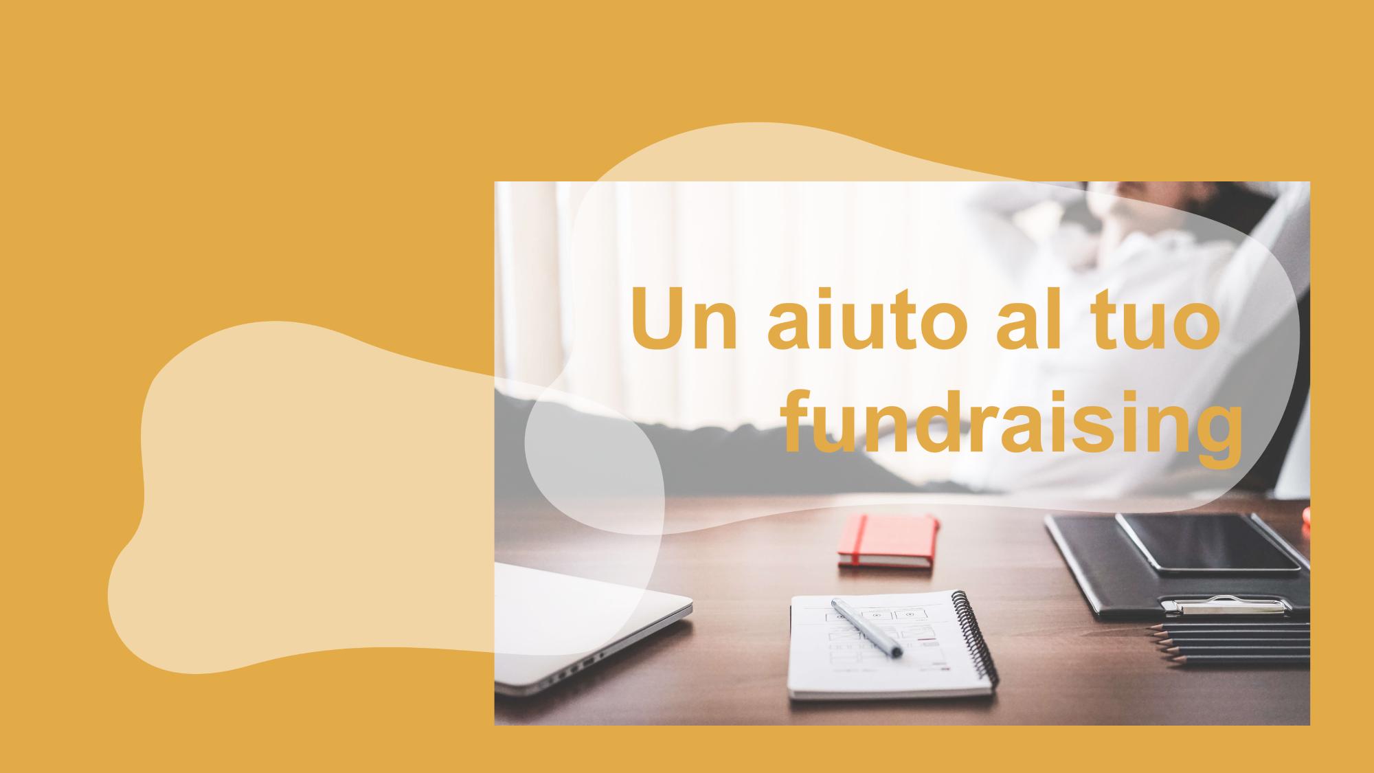 Un aiuto al tuo fundraising